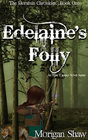 Edelaine's Folly: Book One of the Idoramin Chronicles: An Epic Fantasy Adventure Series