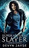 Supernatural Slayer (Supernatural Slayer #1)