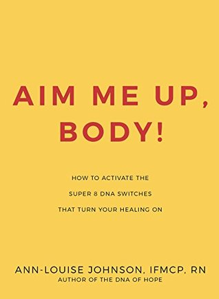 AIM Me Up, Body!: How to Activate the Super 8 DNA Switches that Turn Your Healing ON