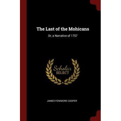 The Last Of The Mohicans Or A Narrative Of 1757 By James Fenimore