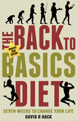 The Back to Basics Diet, 2018 Edition Seven Weeks to Change Your Life