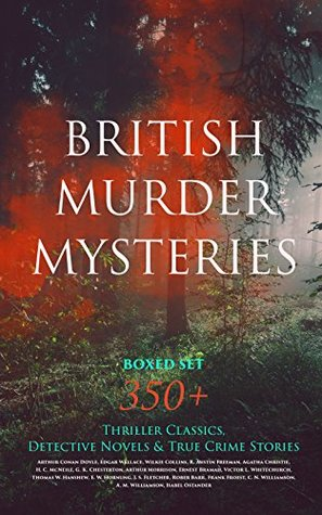 BRITISH MURDER MYSTERIES Boxed Set: 350+ Thriller Classics, Detective Novels & True Crime Stories: Sherlock Holmes, Hercule Poirot Cases, P. C. Lee Series, ... Cases, Eugéne Valmont Stories and many more