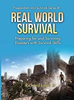 Real World Survival Tips and Survival Guide: Preparing for and Surviving Disasters with Survival Skills