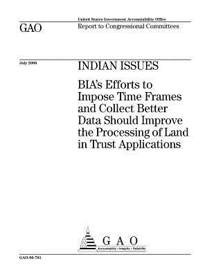 Indian Issues: Bia's Efforts to Impose Time Frames and Collect Better Data Should Improve the Processing of Land in Trust Applications