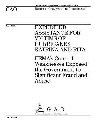 Expedited Assistance for Victims of Hurricanes Katrina and Rita: Fema's Control Weaknesses Exposed the Government to Significant Fraud and Abuse