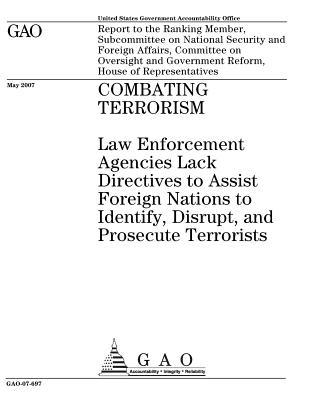 Combating Terrorism: Law Enforcement Agencies Lack Directives to Assist Foreign Nations to Identify, Disrupt, and Prosecute Terrorists