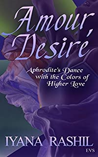 Amour Desire': Aphrodite's Dance with the Colors of Higher Love