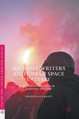 Migrant Writers and Urban Space in Italy Proximities and Affect in Literature and Film