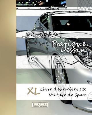 Pratique Dessin - XL Livre DExercices 13: Voiture de Sport York P. Herpers