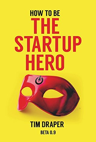 How to be The Startup Hero by Tim Draper