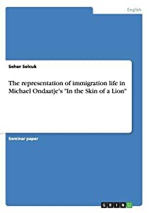 The Representation of Immigration Life in Michael Ondaatje's in the Skin of a Lion