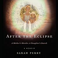 After the Eclipse: A Mother's Murder, a Daughter's Search