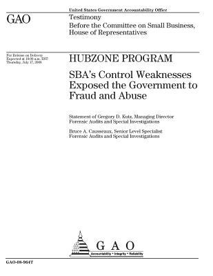 Hubzone Program: Sba's Control Weaknesses Exposed the Government to Fraud and Abuse