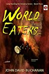 World Eaters: The Universal Constant (Jump Starting the Universe Book 3)