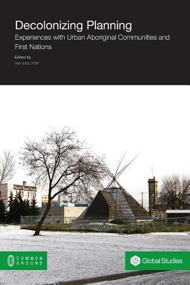 Decolonizing Planning: Experiences with Urban Aboriginal Communities and First Nations