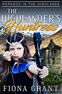 The Highlander's Huntress (Romance in the Highlands Book 4)