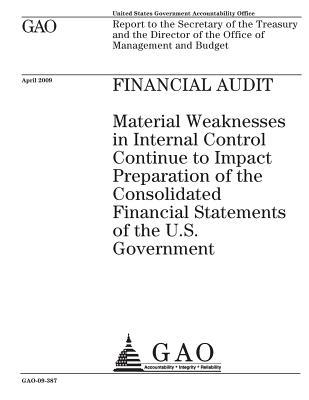 Financial Audit: Material Weaknesses in Internal Control Continue to Impact Preparation of the Consolidated Financial Statements of the U.S. Government
