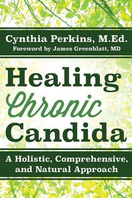 Healing Chronic Candida: A Holistic, Comprehensive, and Natural Approach Cynthia Perkins