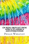 On Being Brought from Africa to America and Other Poems: Includes MLA Style Citations for Scholarly Secondary Sources, Peer-Reviewed Journal Articles and Critical Essays (Squid Ink Classics)