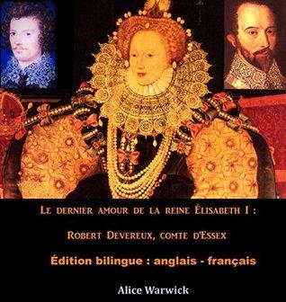 Le dernier amour de la reine Élisabeth I : Robert Devereux, comte d'Essex: Édition bilingue anglais-français