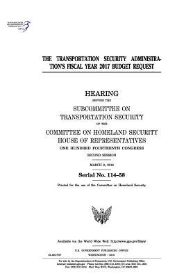 The Transportation Security Administration?s Fiscal Year 2017 Budget Request