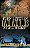 Torn Between Two Worlds: Science and Religion