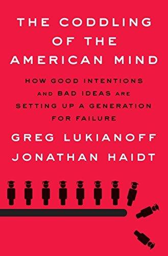 The Coddling of the American Mi - Greg Lukianoff