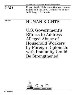 Human Rights: U.S. Government's Efforts to Address Alleged Abuse of Household Workers by Foreign Diplomats with Immunity Could Be Strengthened