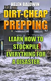 Dirt-Cheap Prepping: Learn How to Stockpile Everything for a Disaster
