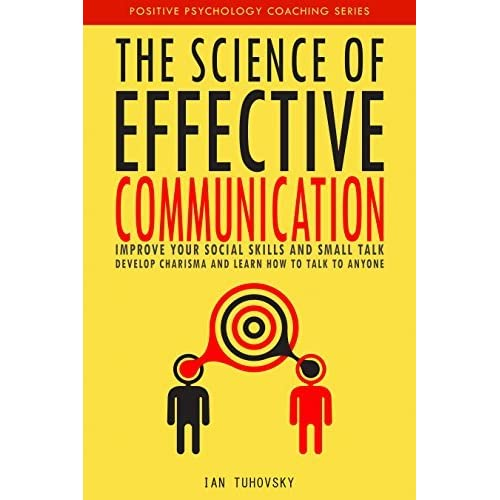 The Science of Effective Communication (Positive Psychology Coaching Series Book 15)