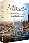 Miracles: The Extraordinary Life of Frieda Bassman One Woman's Inspiring Account of Courage, Faith, and Hope