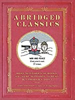 Abridged Classics: Brief Summaries of Books You Were Supposed to Read but Probably Didn't: Brief Summaries of Books You Were Supposed to Read but Probably Didn't