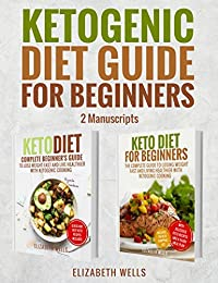 Ketogenic Diet Guide For Beginners: 2 Manuscripts - Keto Diet, Keto Diet For Beginners