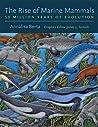 The Rise of Marine Mammals: 50 Million Years of Evolution
