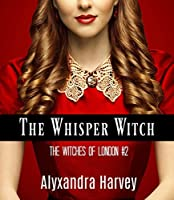 The Whisper Witch (The Witches of London Book 2)