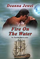 Fire on the Water (No Turning Back Book 1)