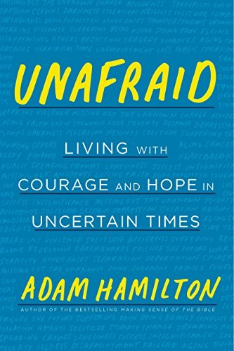 Unafraid Living with Courage and Hope in Uncertain Times
