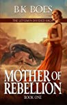 Mother of Rebellion (The Leyumin Divided Saga, #1)