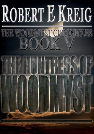 The Huntress of Woodmyst (The Woodmyst Chronicles Book 5)