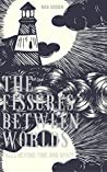 The Fissures Between Worlds: Tales Beyond Time and Space