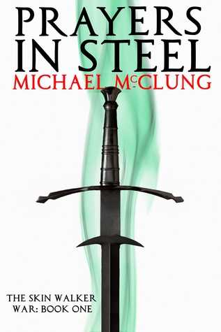 Prayers in Steel by Michael  McClung
