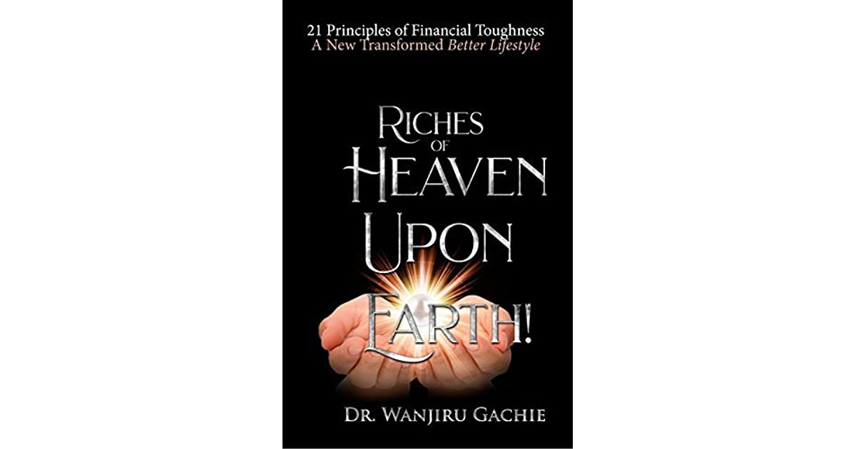 Download Riches Of Heaven Upon Earth Financial Toughness A New Transformed Better Lifestyle By Wanjiru Gachie