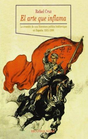 El arte que inflama. La creación de una literatura bolchevique en España (1931-1936)
