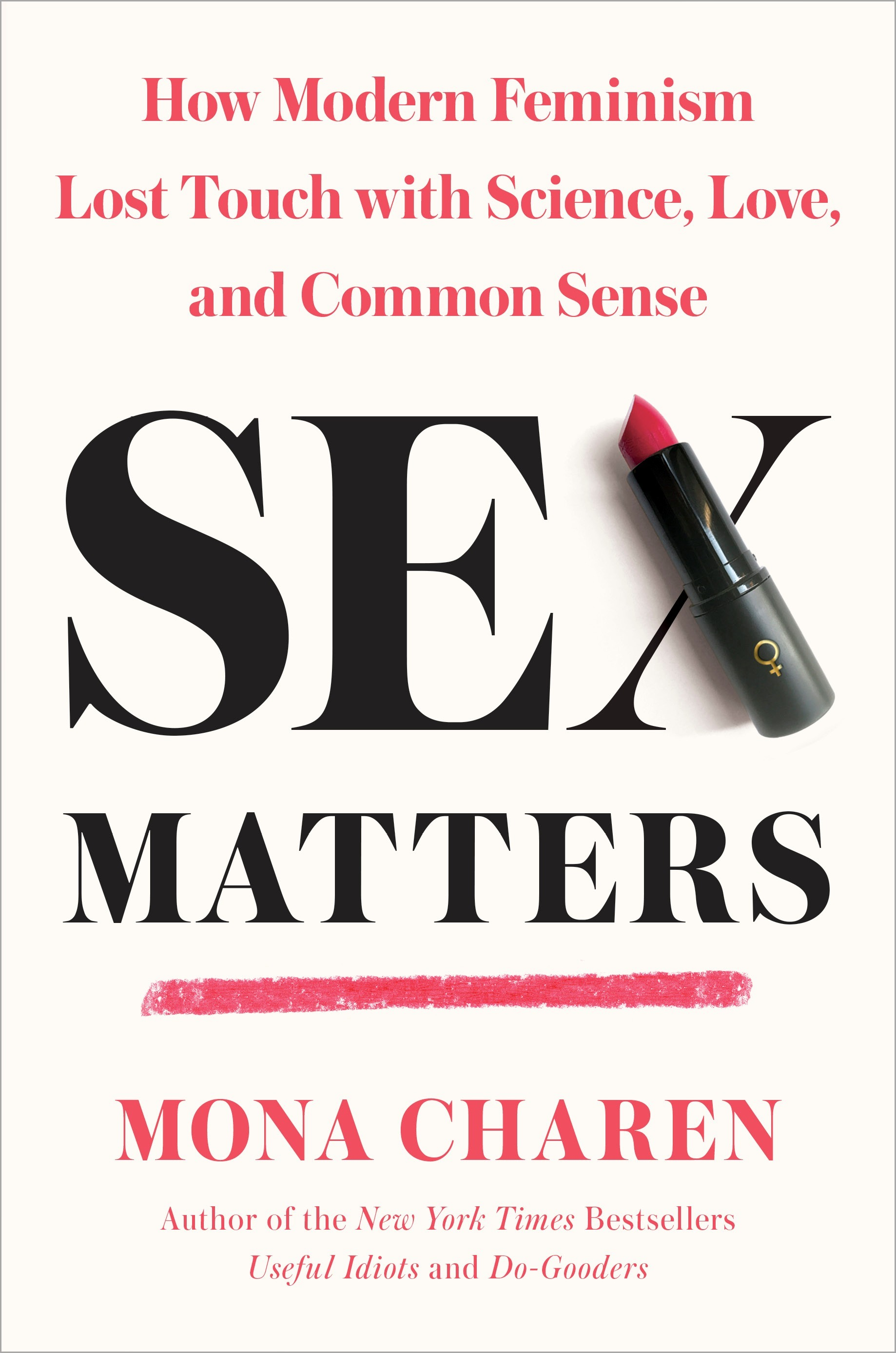 Sex Matters How Modern Feminism Lost Touch with Science, Love, and Common Sense