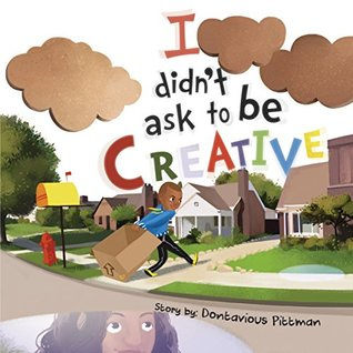 I Didn't Ask to Be Creative: [BEDTIME STORY FOR CHILDREN AGES 4-8]