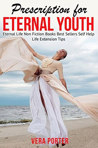 Prescription for Eternal Youth. Eternal Life. Life Extension Tips: Non Fiction Books Best Sellers Self Help (Kindle Best sellers Book 2)