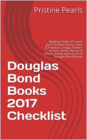 Douglas Bond Books 2017 Checklist: Reading Order of Crown and Covenant Series, Faith & Freedom Trilogy, Fathers & Sons Series, Heroes & History Series and List of All Douglas Bond Books