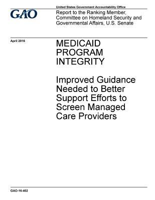 Medicaid Program Integrity: Improved Guidance Needed to Better Support Efforts to Screen Managed Care Providers
