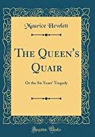 The Queen's Quair: Or the Six Years' Tragedy (Classic Reprint)