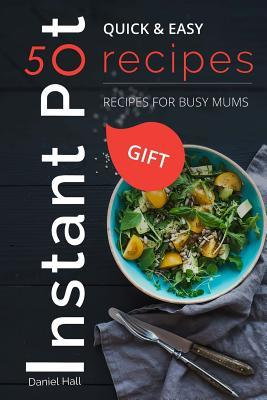 INSTANT POT 50 RECIPES. Quick & Easy.: Recipes for bussy Mums.